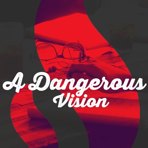 A Dangerous Vision | 21st of July 2019 | Ross Wilson