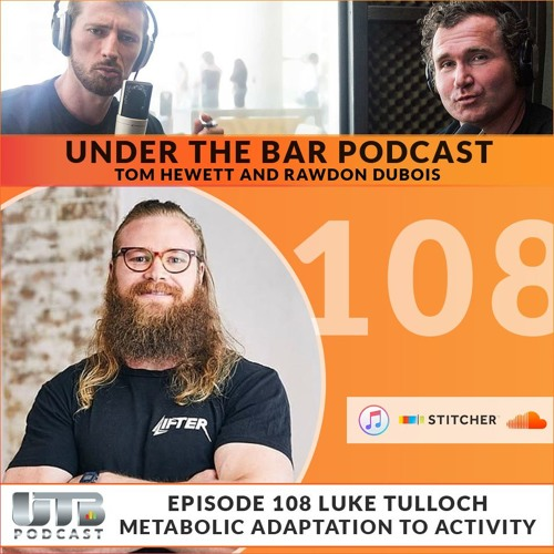 Luke Tulloch - 'Metabolic Adaptation To Activity' Ep. 108 of UTB Podcast