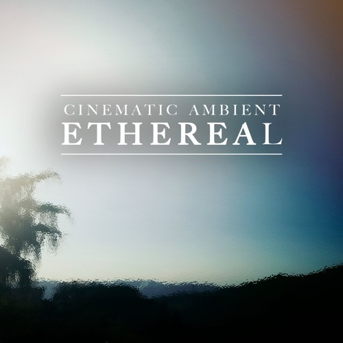 """ETHEREAL"" (Cinematic Ambient Production Music)"