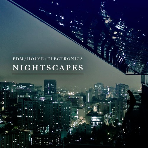 """""""NIGHTSCAPES"""" (EDM / Soft Electronica Production Music)"""