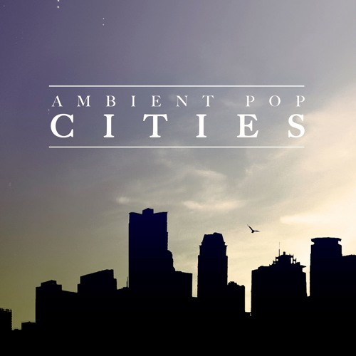 """""""CITIES"""" (Cinematic Ambient Pop Production Music)"""