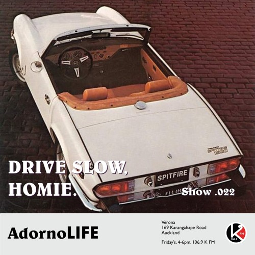 'Drive Slow Homie' (Show .022) 106.9 K FM