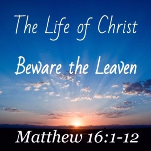 Beware the Leaven 7-21-2019