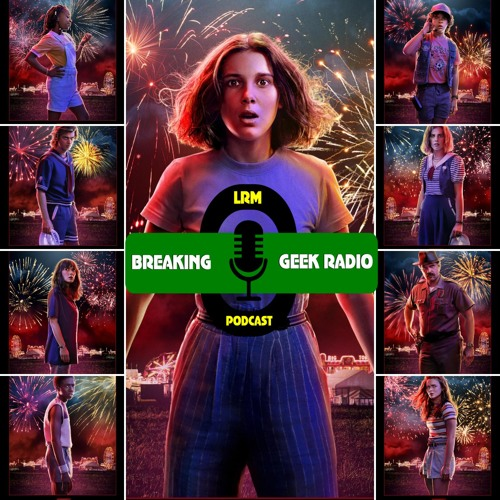Stranger Things, Season 3 Discussion | Breaking Geek Radio: The Podcast