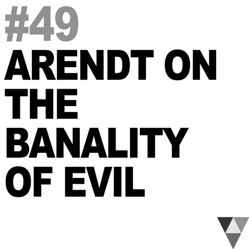 Arendt on the Banality of Evil by The Vim Podcast on SoundCloud ...