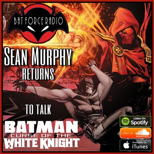 BatForceRadioEp197: Sean Murphy Returns!  Curse of the White Knight Teaser Episode!