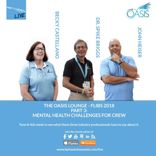 LIVE - OASIS LOUNGE 2018 - PART 3 - Mental Health Challenges for Crew
