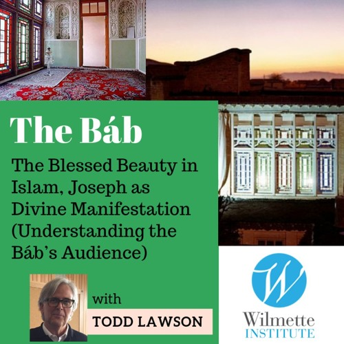 Part 2: Understanding the Báb's Audience- Blessed Beauty in Islam | Todd Lawson