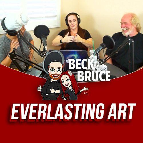 Beck& Bruce #04: Everlasting Art
