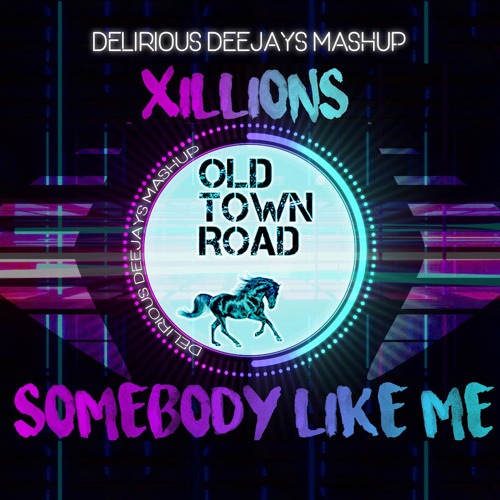 Somebody Like Old Town Road (Mark with A K & Delirious DJ's Remix)
