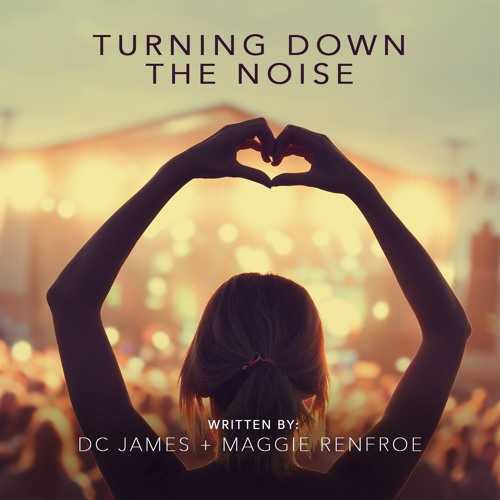 Turning Down The Noise (DC James + Maggie Renfroe)