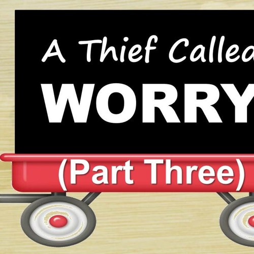 A Thief Called Worry - Part 3