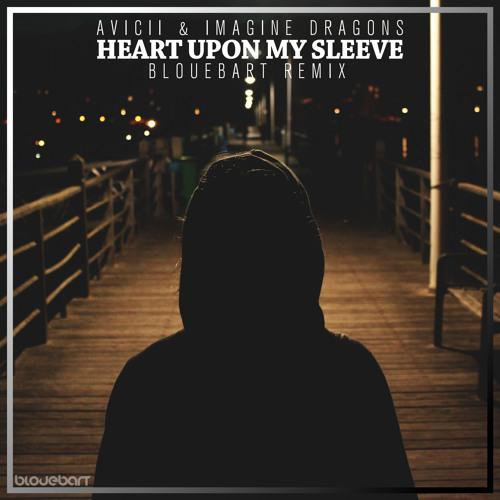 Avicii, Imagine Dragons - Heart Upon My Sleeve (BloueBart Remix)