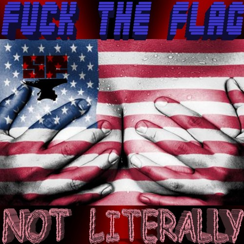 Fuck The Flag But Not Literally