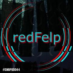 #SNBPOD044 // redFelp