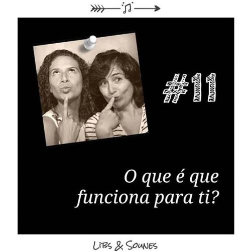 #11 - O que funciona pra ti?