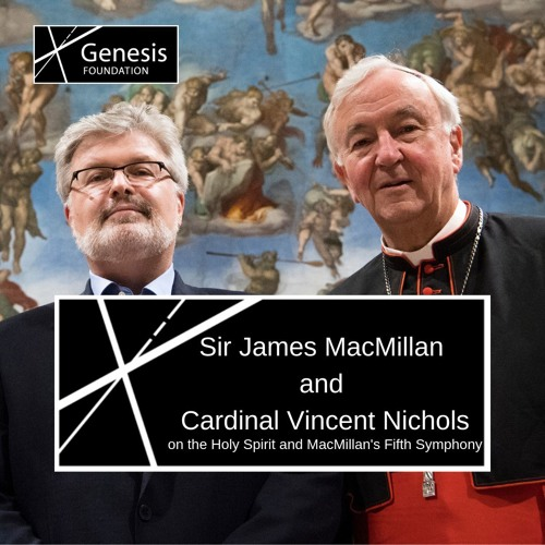 Sir James MacMillan and Cardinal Vincent Nichols on the Holy Spirit