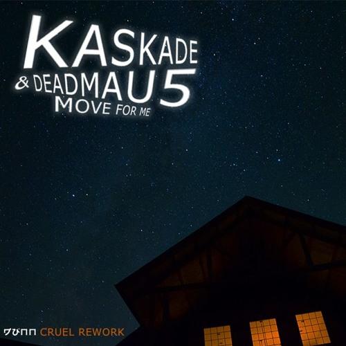 Kaskade & Deadmau5 - Move For Me (Dunn's Cruel Edit)