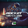 Toasty & Luxion - Rocket (FREE DOWNLOAD)