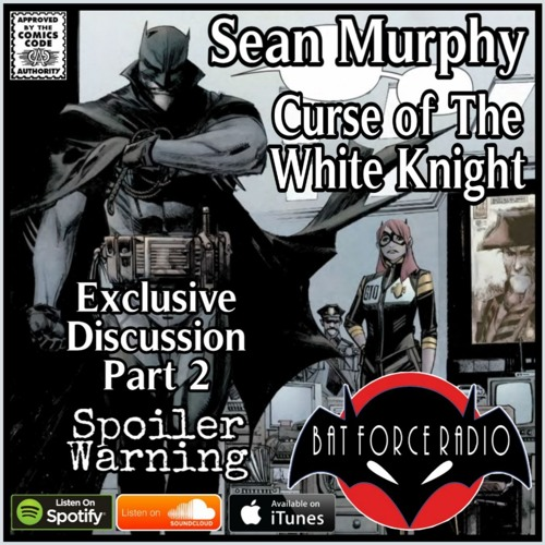BatForceRadioEp198: Sean Murphy talks Curse of the White Knight # 1 ! (Part 2 of 2)