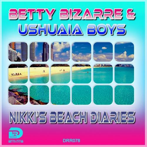 Betty Bizarre & Ushuaia Boys - Nikki's Beach Diaries (Original Mixes)