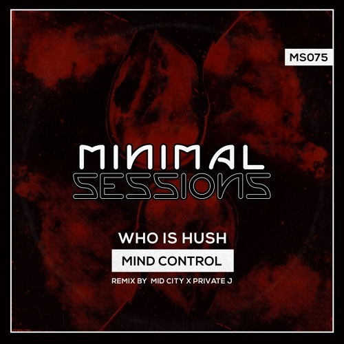 MS075: Who is Hush - Mind Control w/ remix by Mid City x Private J