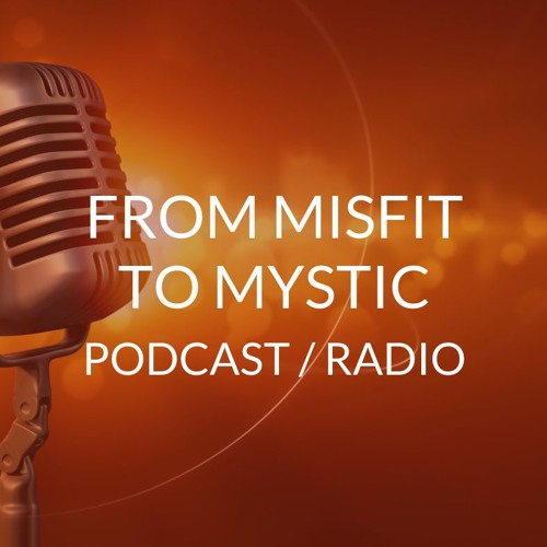 Radio Show / Podcast: From Misfit to Mystic