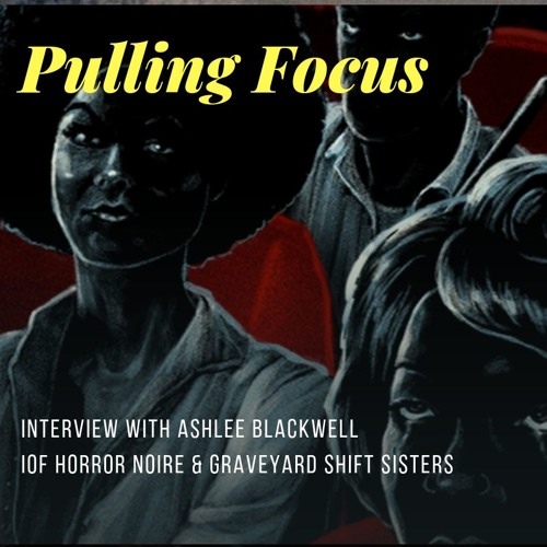 Interview with Ashlee Blackwell of Graveyard Shift Sisters and Horror Noire