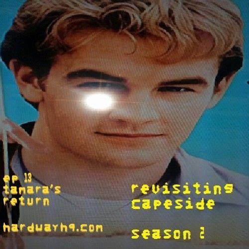 The Hardcore BF Podcast Presents: Revisiting Capeside #13 - Tamara's Return - 7/23/19