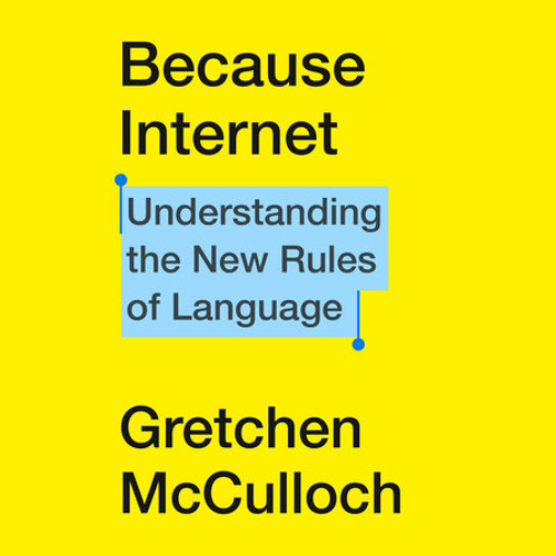 Because Internet by Gretchen McCulloch, read by Gretchen McCulloch