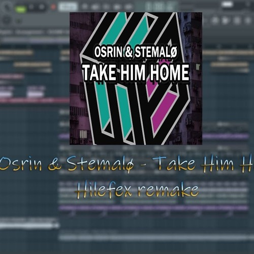 Osrin & Stemalø - Take Him Home(Hilefex remake)