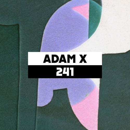 Dekmantel Podcast 241 - Adam X