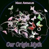 Download Max Animus – Our Origin Myth [Progressive Psy & Trance + Deep & Tech House + Ambient & Chillout] Mp3