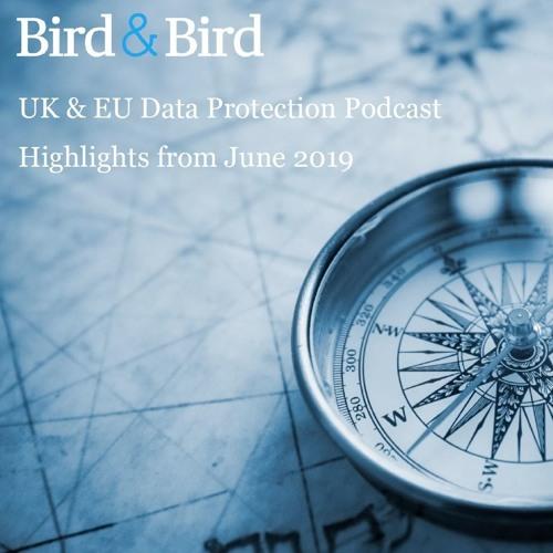 UK & EU Data Protection Podcast - June 2019 Highlights