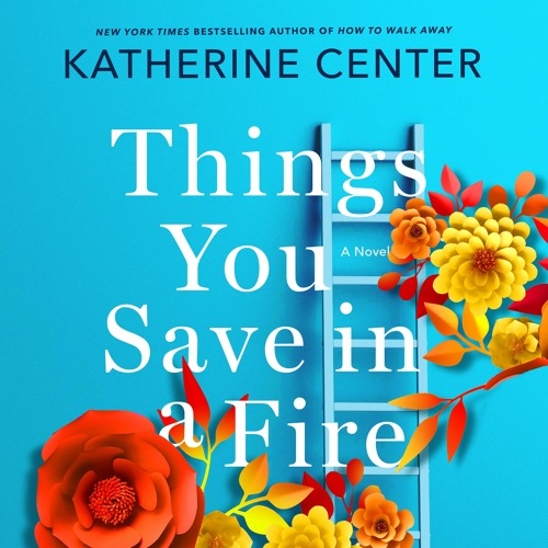 Things You Save in a Fire by Katherine Center, audiobook excerpt
