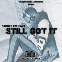 Stroke Em Eazz - Still Got It (Dirty) [Recorded & Mixed By @IamYoungHitta]