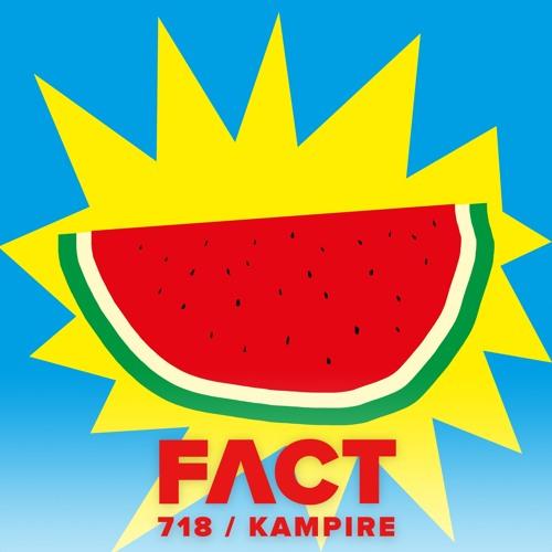 FACT mix 718 - Kampire (July '19)