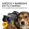 Podcast 8: Grandes MIEDOS y BARRERAS en el CAMINO fotográfico o videográfico