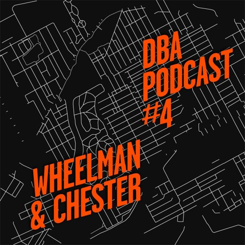 DBA PODCAST 004 - WHEELMAN & CHESTER