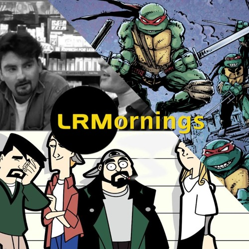 The Turtles Could Work As A Mature Live-Action Show And Clerks-A-Palooza | LRMornings