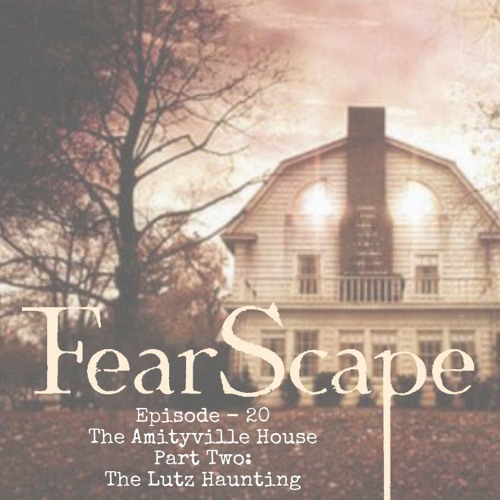 FearScape 20. The Amityville House Part Two - The Lutz Haunting
