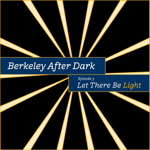 Berkeley After Dark - Let There Be Light - Season 4, Episode 3