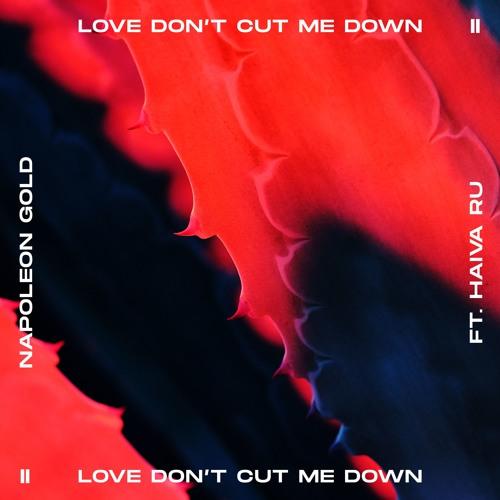 Love Don't Cut Me Down (feat. Haiva ru)