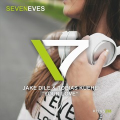 Jake Dile & Tobias Kuehl - Your Love (7EVS256)