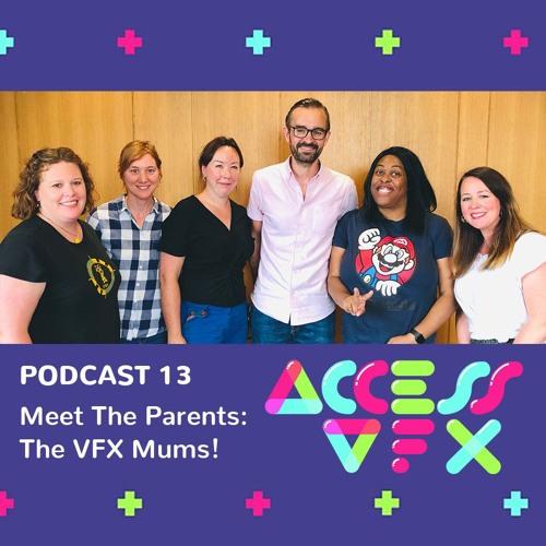 13: Meet The Parents: The VFX Mums!