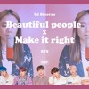 Bts Make It Right X Ed Sheeran Beautiful People Mashup Cover By Ubc30uc5b4ub9ac Mp3