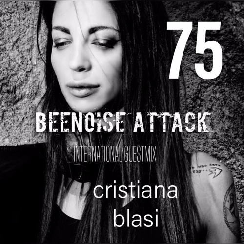 Beenoise Attack International Guestmix Ep. 75 With Cristiana Blasi