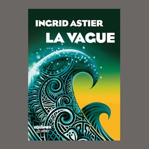 """Ingrid Astier, """"La vague"""", éd. Les Arènes"""