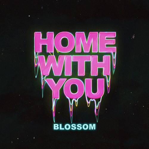 Blossom - Home With You