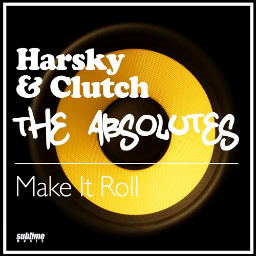 The Absolutes and Harsky & Clutch_Make It Roll (Rollout Mix)